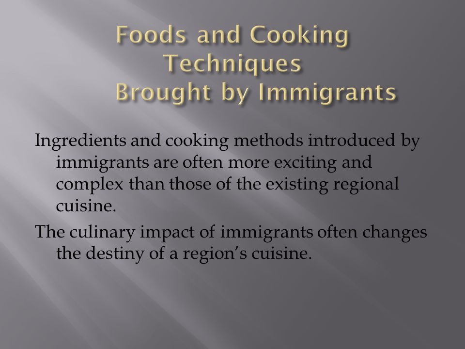 Foods and Cooking Techniques Brought by Immigrants