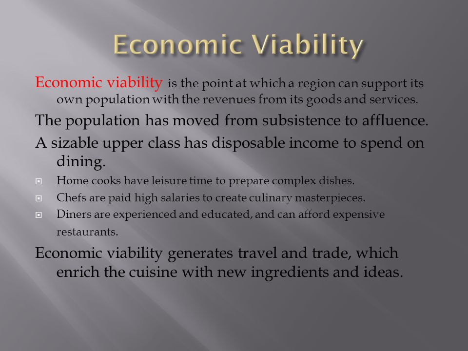 Economic Viability Economic viability is the point at which a region can support its own population with the revenues from its goods and services.