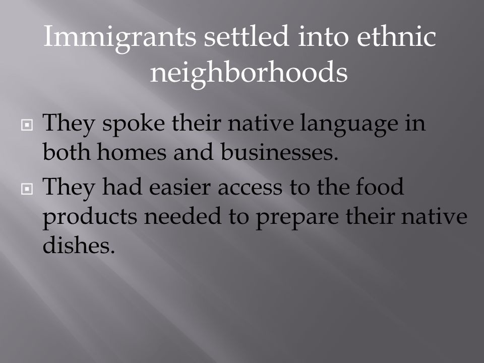 Immigrants settled into ethnic neighborhoods