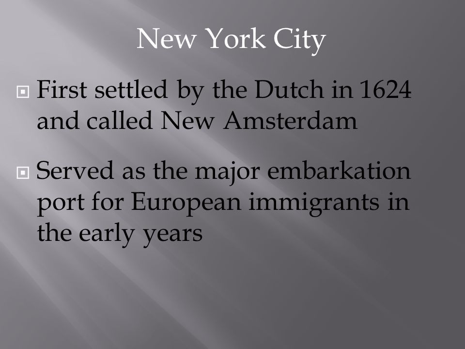 New York City First settled by the Dutch in 1624 and called New Amsterdam.