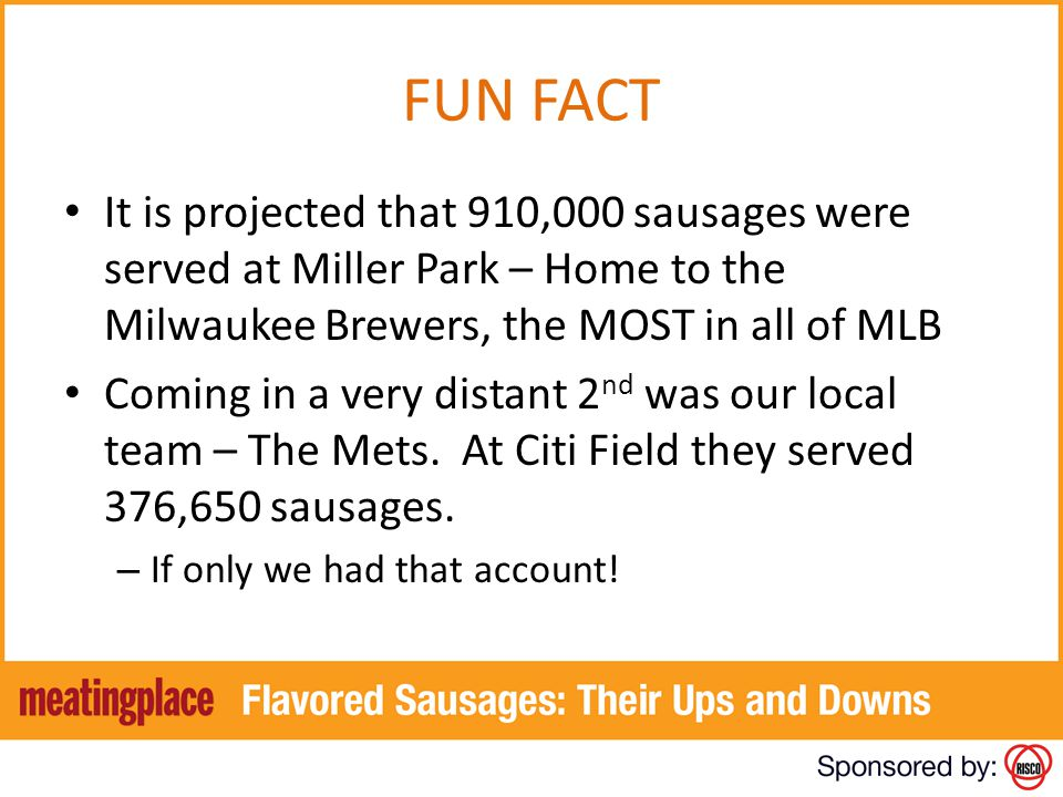 FUN FACT It is projected that 910,000 sausages were served at Miller Park – Home to the Milwaukee Brewers, the MOST in all of MLB.