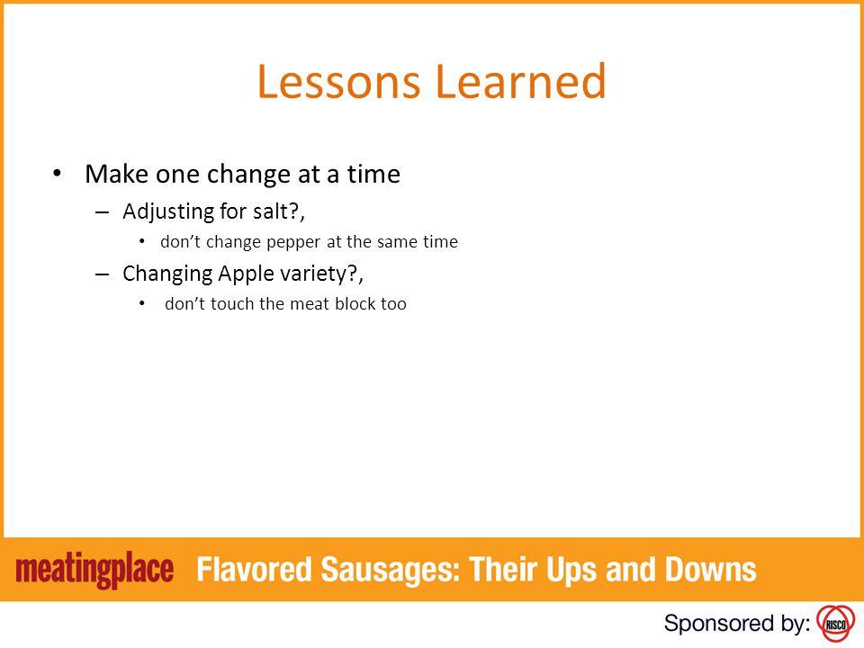 Lessons Learned Make one change at a time Adjusting for salt ,