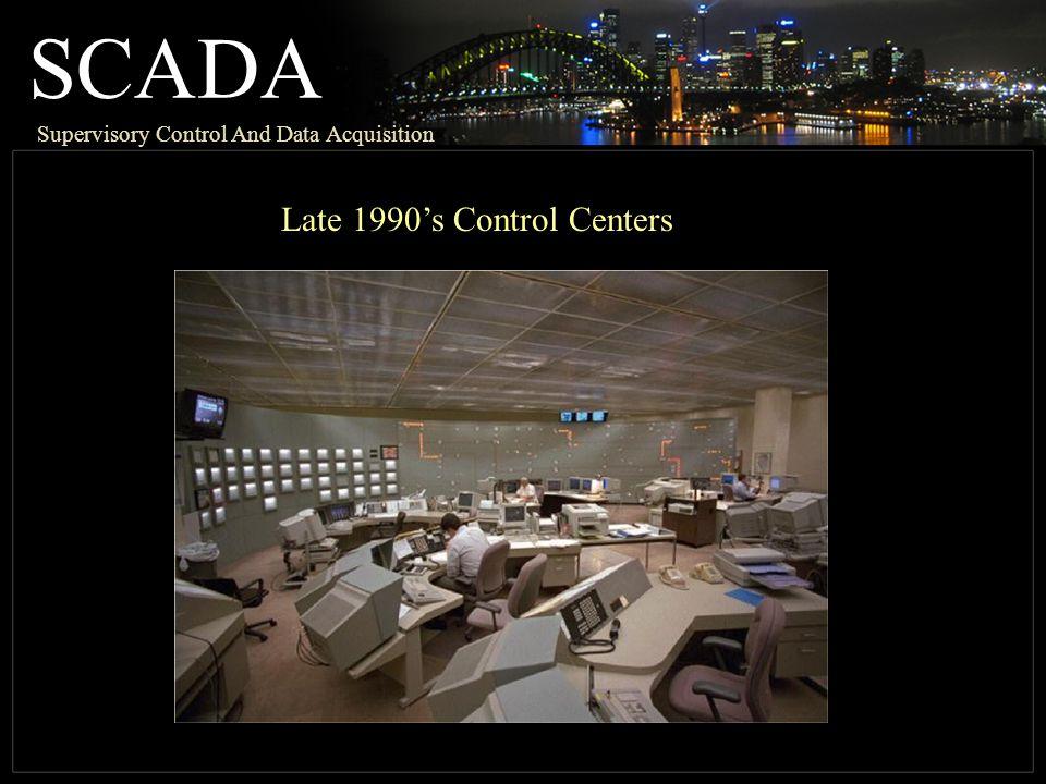SCADA Late 1990's Control Centers