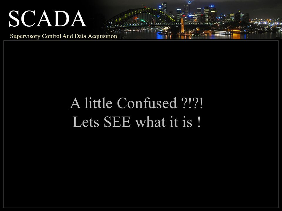 SCADA A little Confused ! ! Lets SEE what it is !