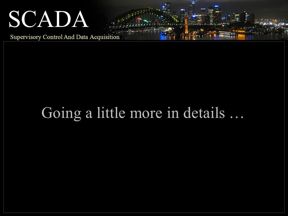 SCADA Going a little more in details …