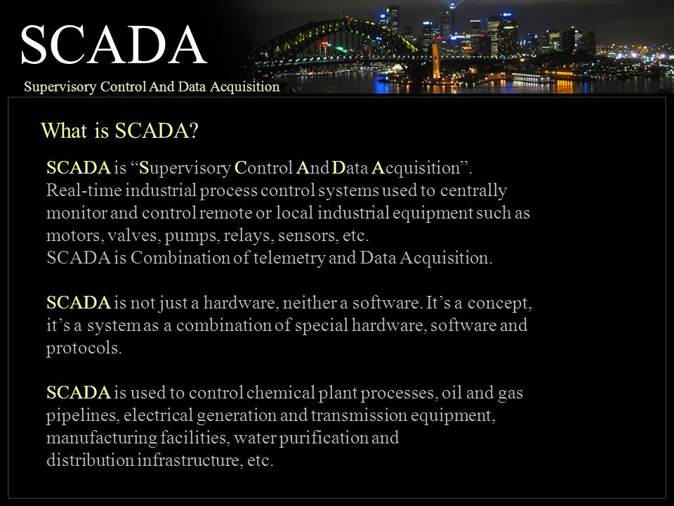 SCADA Supervisory Control And Data Acquisition. What is SCADA SCADA is Supervisory Control And Data Acquisition .