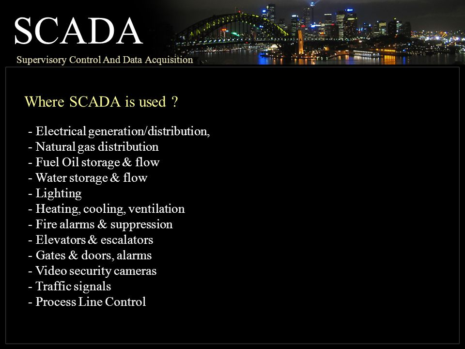 SCADA Where SCADA is used Electrical generation/distribution,