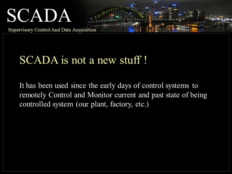 SCADA SCADA is not a new stuff !