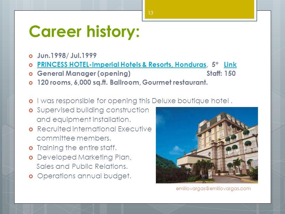 Career history: Jun.1998/ Jul.1999. PRINCESS HOTEL-Imperial Hotels & Resorts, Honduras, 5* Link.