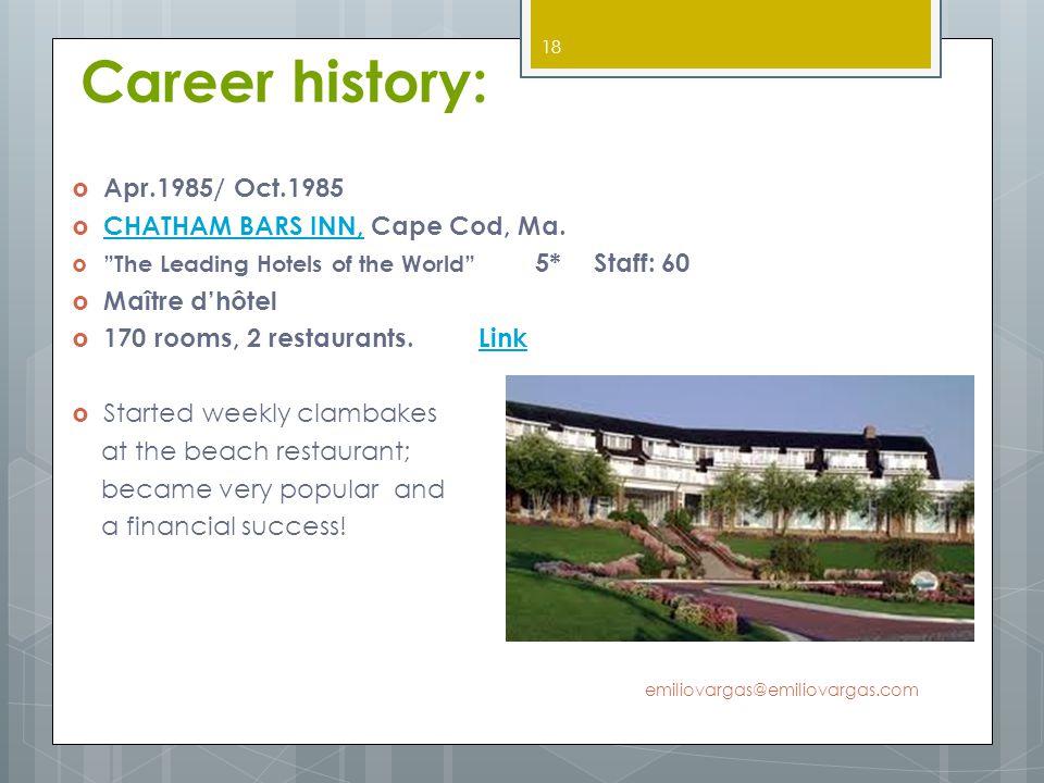 Career history: Apr.1985/ Oct.1985 CHATHAM BARS INN, Cape Cod, Ma.