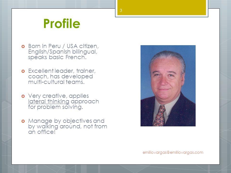 Profile Born in Peru / USA citizen, English/Spanish bilingual, speaks basic French.