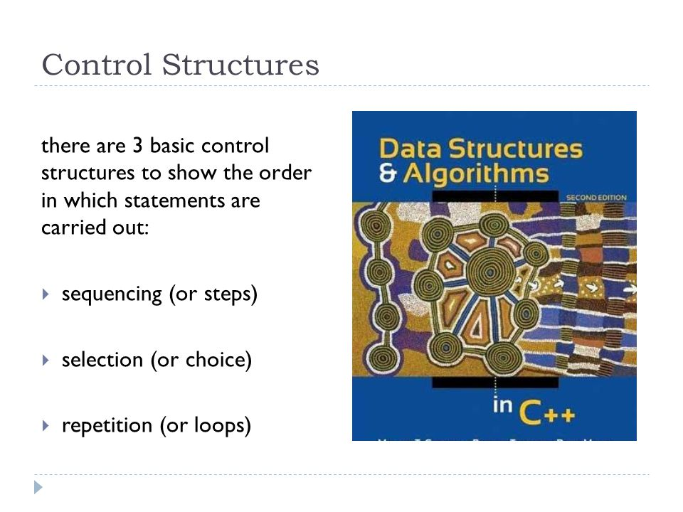 Control Structures there are 3 basic control structures to show the order in which statements are carried out: