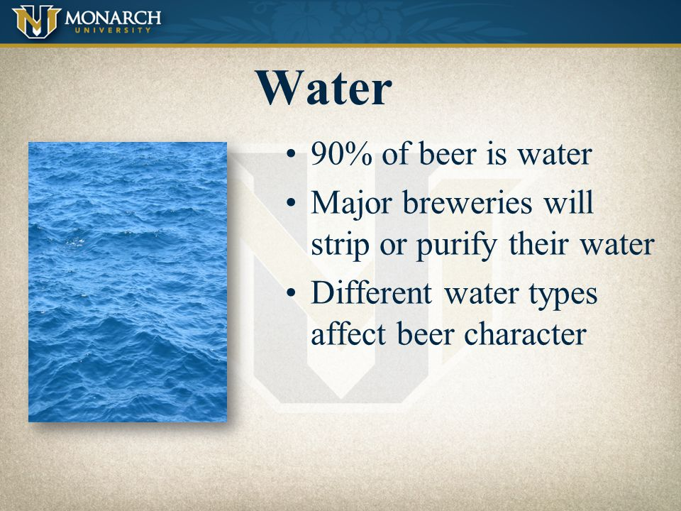 Water 90% of beer is water. Major breweries will strip or purify their water.