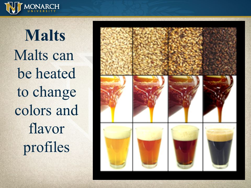 Malts can be heated to change colors and flavor profiles