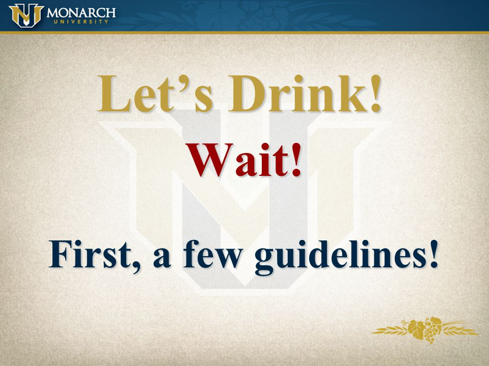 Let's Drink! Wait! First, a few guidelines!