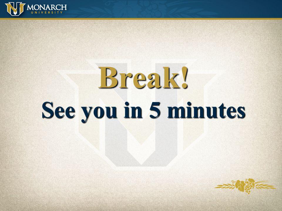Break! See you in 5 minutes