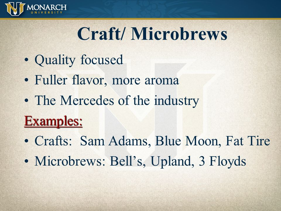Craft/ Microbrews Quality focused Fuller flavor, more aroma