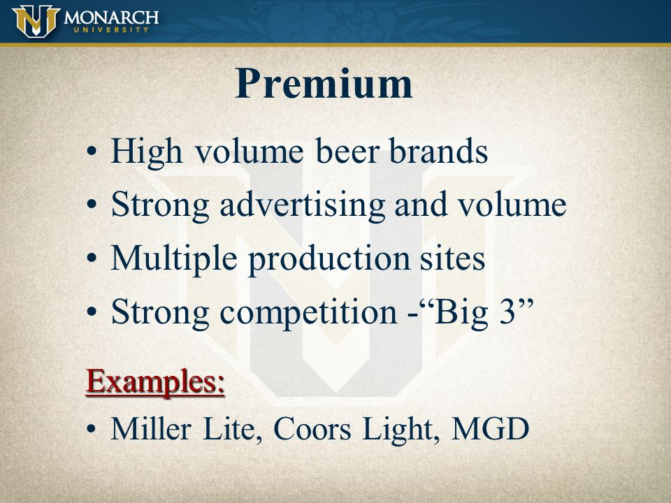 Premium High volume beer brands Strong advertising and volume