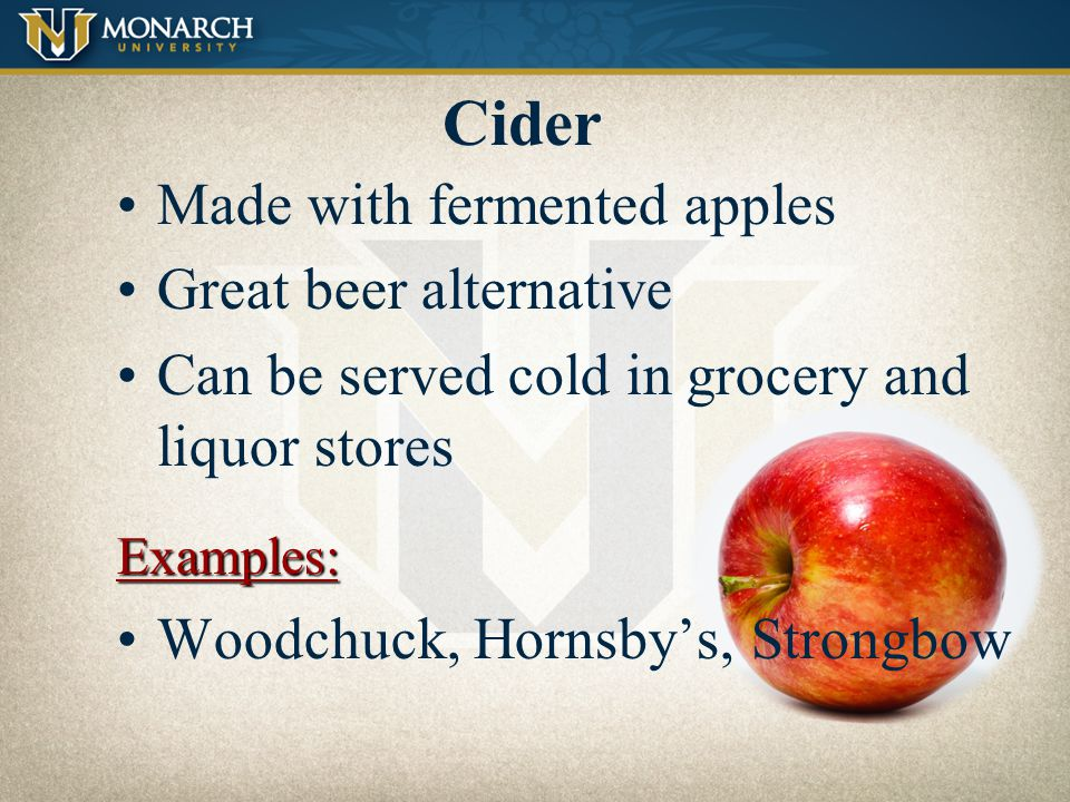 Cider Made with fermented apples Great beer alternative