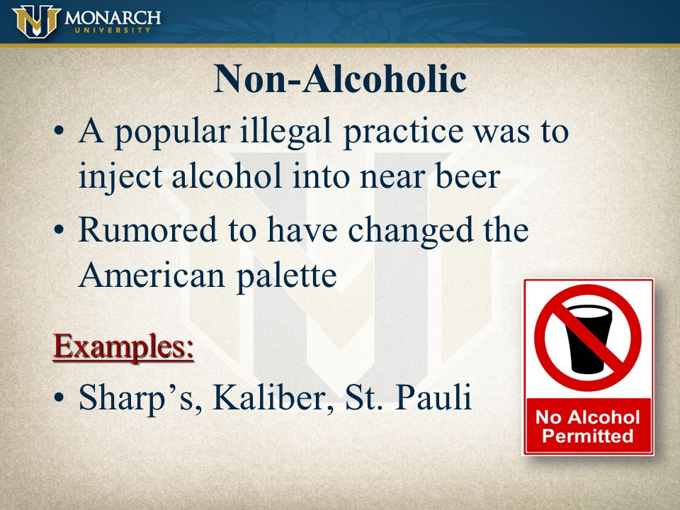 Non-Alcoholic A popular illegal practice was to inject alcohol into near beer. Rumored to have changed the American palette.
