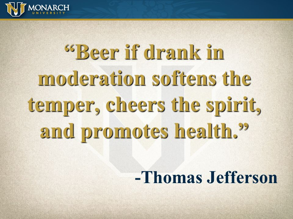 Beer if drank in moderation softens the temper, cheers the spirit, and promotes health.