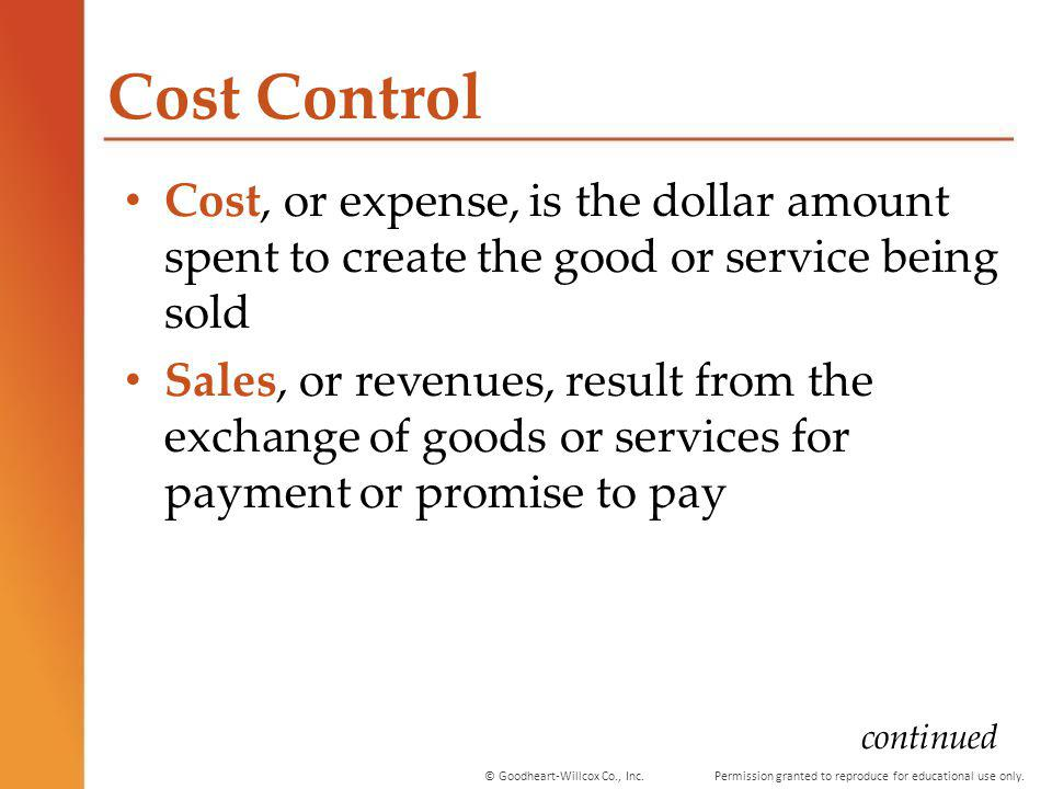 Cost Control Cost, or expense, is the dollar amount spent to create the good or service being sold.
