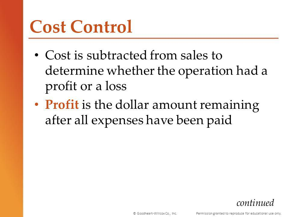 Cost Control Cost is subtracted from sales to determine whether the operation had a profit or a loss.