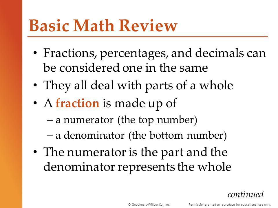 Basic Math Review Fractions, percentages, and decimals can be considered one in the same. They all deal with parts of a whole.