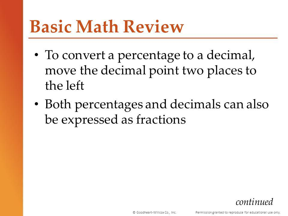 Basic Math Review To convert a percentage to a decimal, move the decimal point two places to the left.