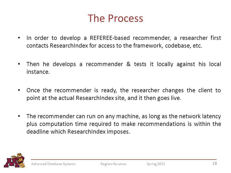 The Process In order to develop a REFEREE-based recommender, a researcher first contacts ResearchIndex for access to the framework, codebase, etc.
