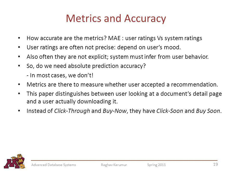 Metrics and Accuracy How accurate are the metrics MAE : user ratings Vs system ratings. User ratings are often not precise: depend on user's mood.
