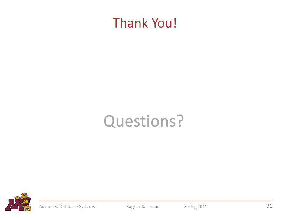 Thank You! Questions Advanced Database Systems Raghav Karumur Spring 2011