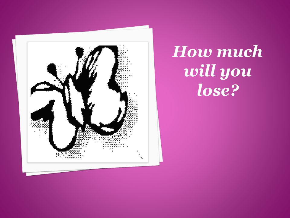 How much will you lose