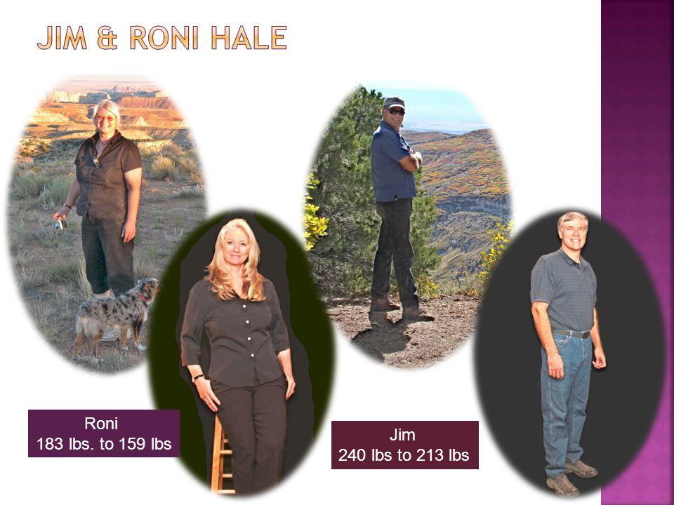 Jim & Roni Hale Roni 183 lbs. to 159 lbs Jim 240 lbs to 213 lbs