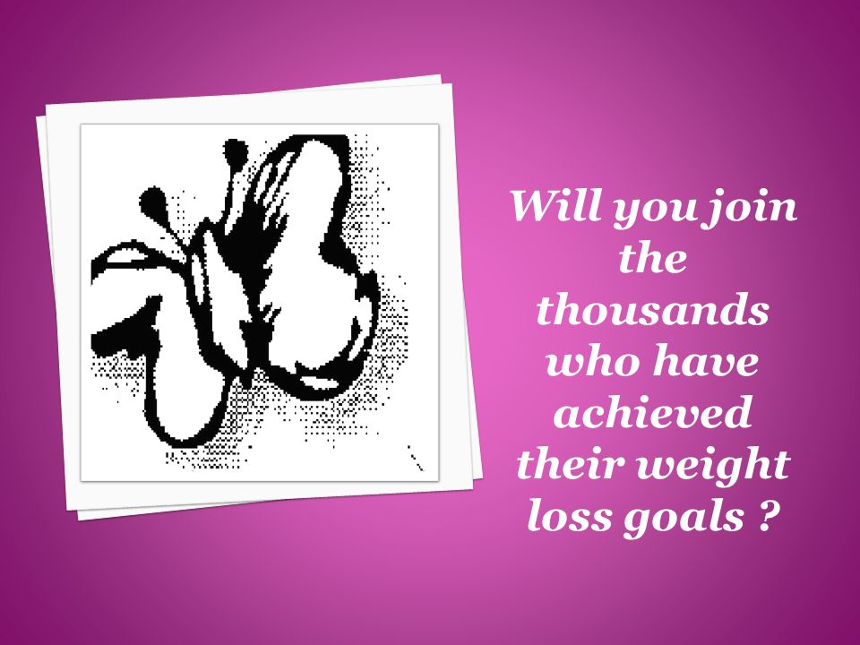 Will you join the thousands who have achieved their weight loss goals
