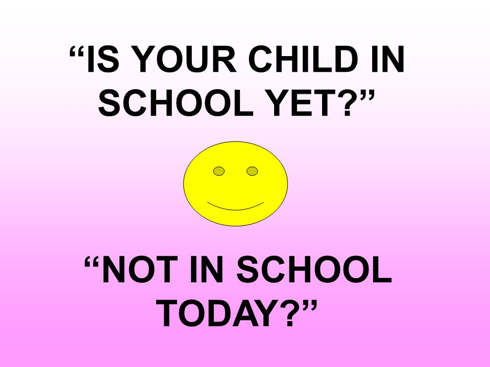 IS YOUR CHILD IN SCHOOL YET