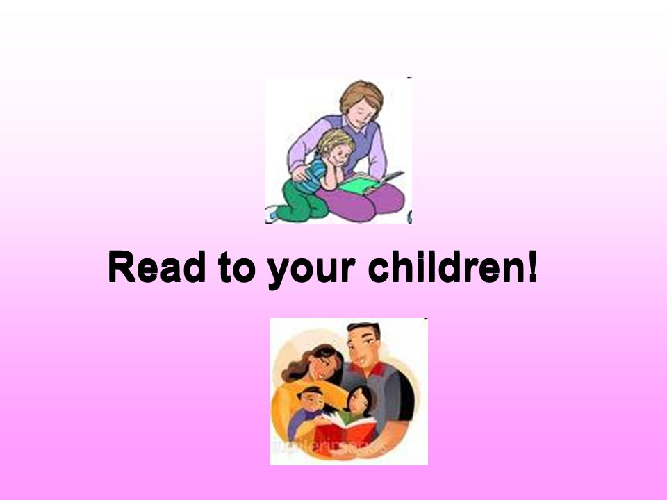 Read to your children! Read to your children!