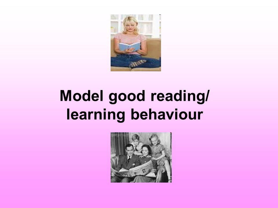 Model good reading/ learning behaviour
