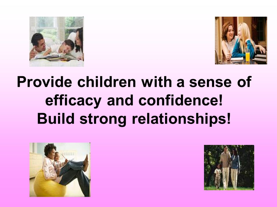 Provide children with a sense of efficacy and confidence