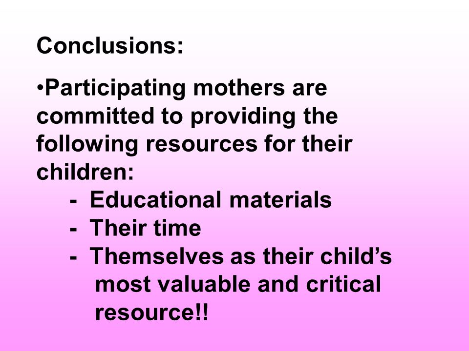 Conclusions: Participating mothers are committed to providing the following resources for their children: