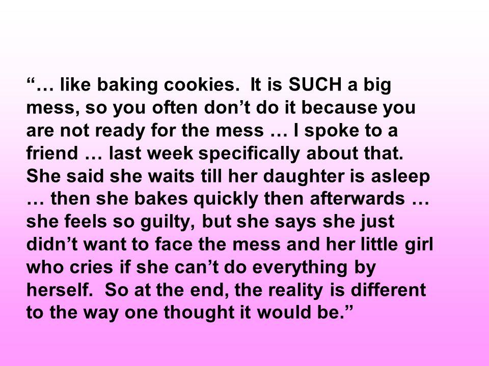 … like baking cookies.