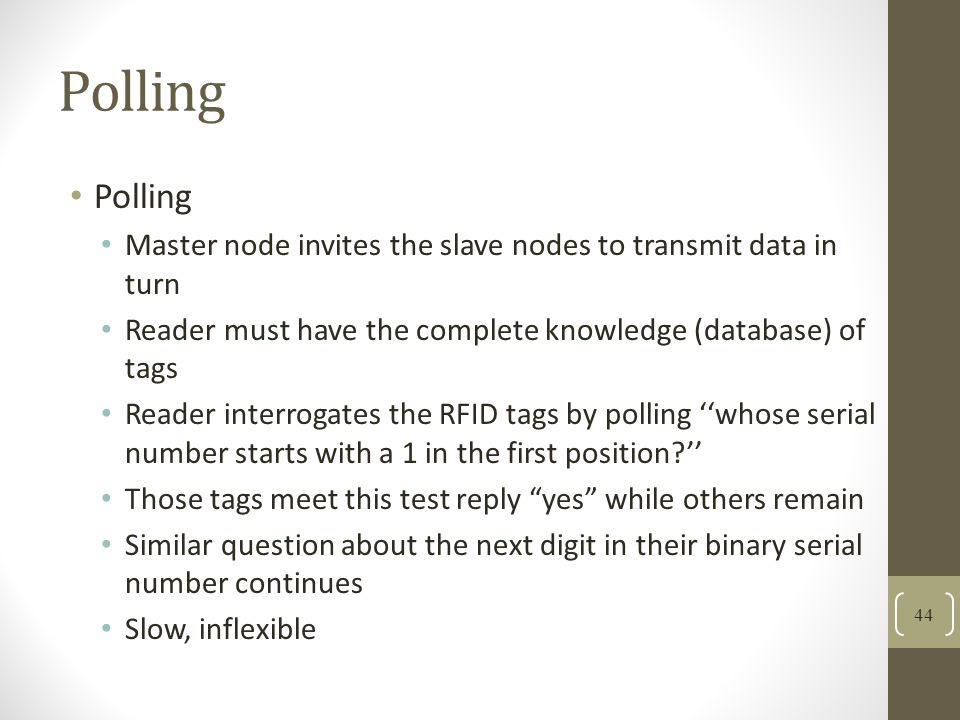 Polling Polling. Master node invites the slave nodes to transmit data in turn. Reader must have the complete knowledge (database) of tags.