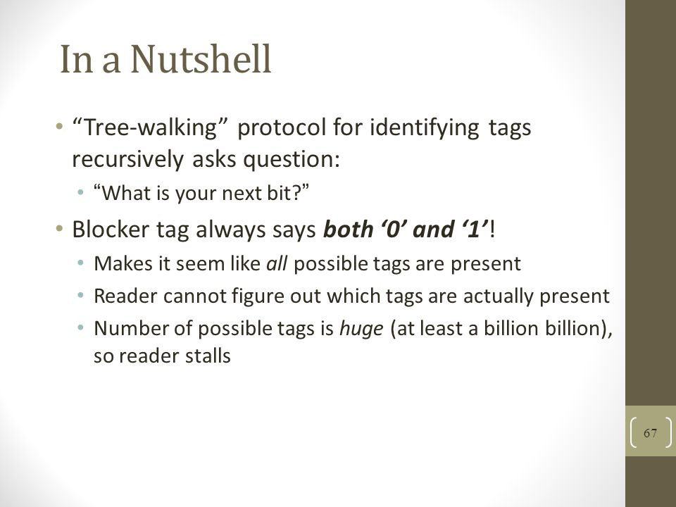 In a Nutshell Tree-walking protocol for identifying tags recursively asks question: What is your next bit