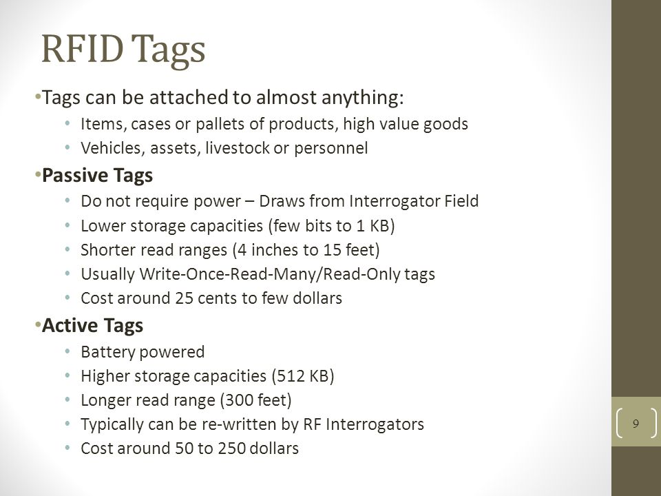 RFID Tags Tags can be attached to almost anything: Passive Tags
