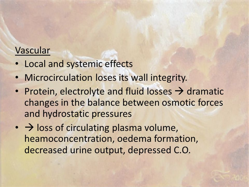 Vascular Local and systemic effects. Microcirculation loses its wall integrity.
