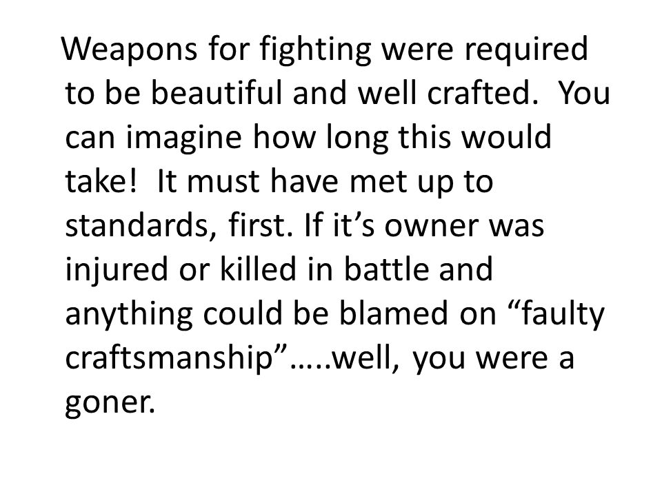 Weapons for fighting were required to be beautiful and well crafted