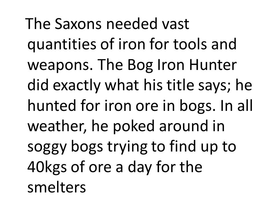 The Saxons needed vast quantities of iron for tools and weapons