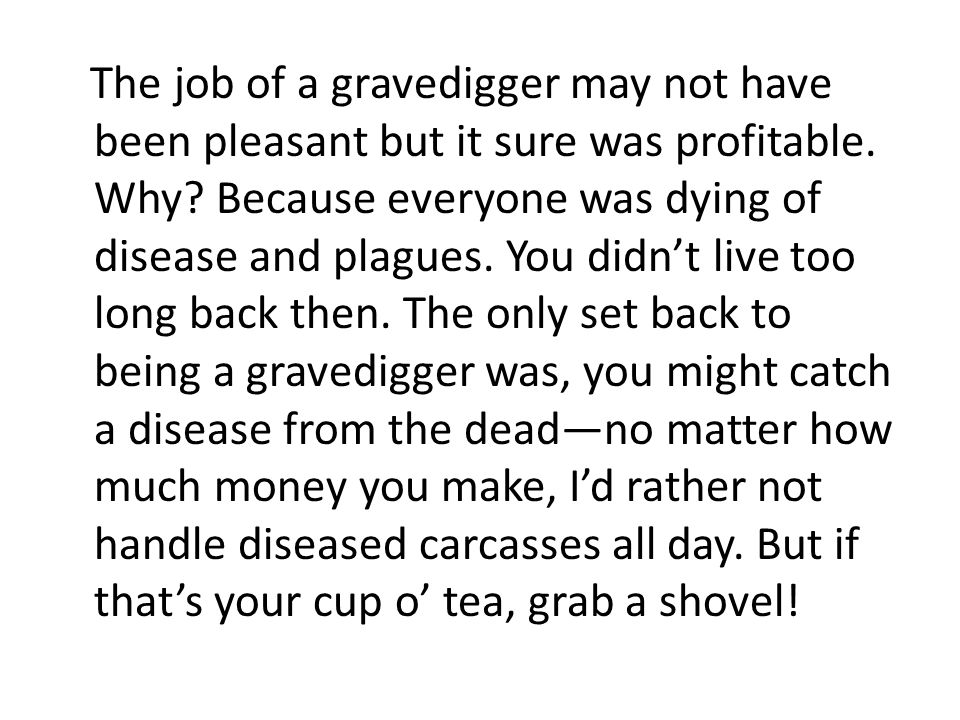 The job of a gravedigger may not have been pleasant but it sure was profitable.
