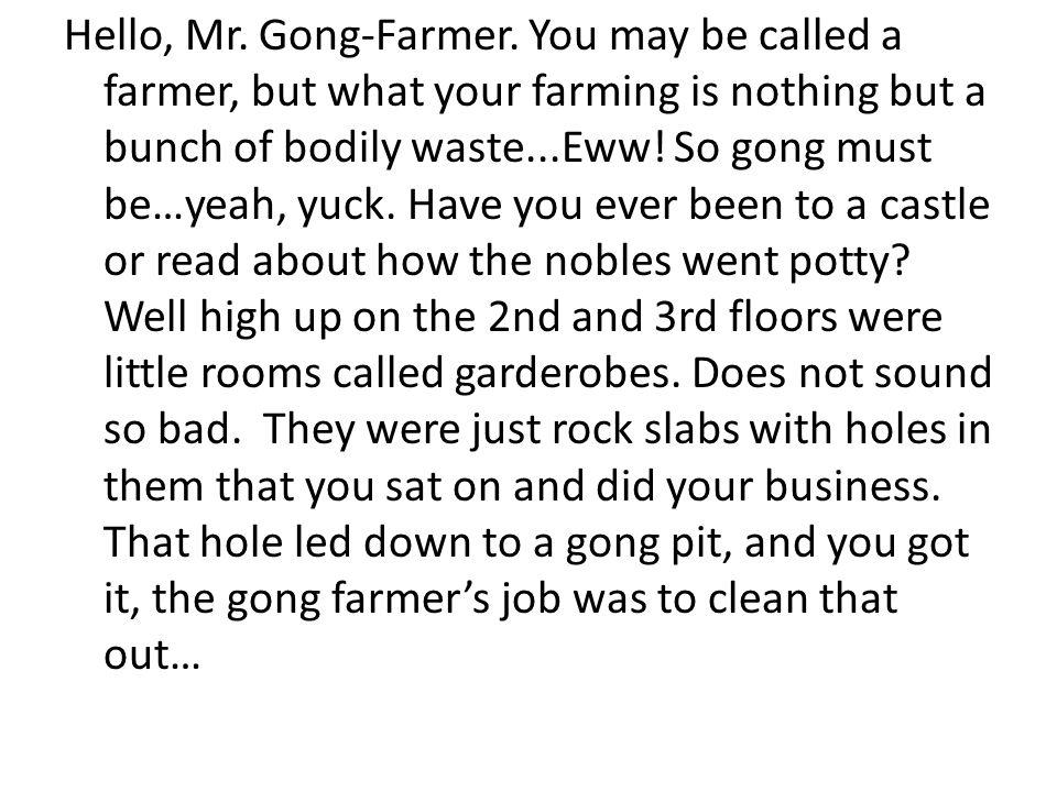 Hello, Mr. Gong-Farmer.