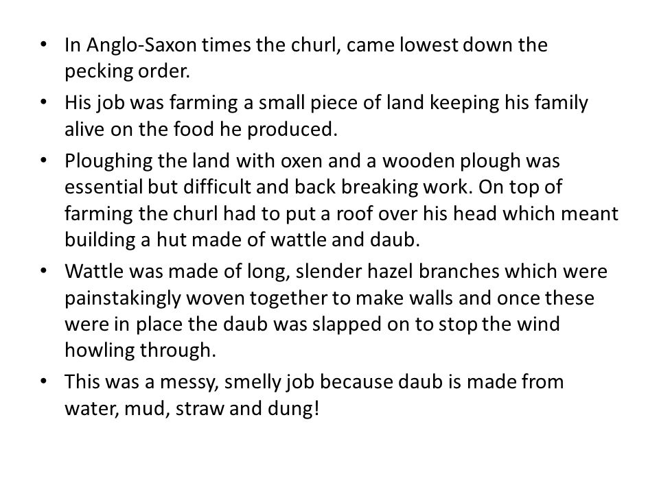 In Anglo-Saxon times the churl, came lowest down the pecking order.